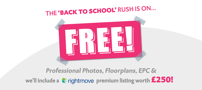 The Back to School rush is on, get free professional photos, floorplans, EPC and we'll include a Rightmove premium listing worth 250 pounds